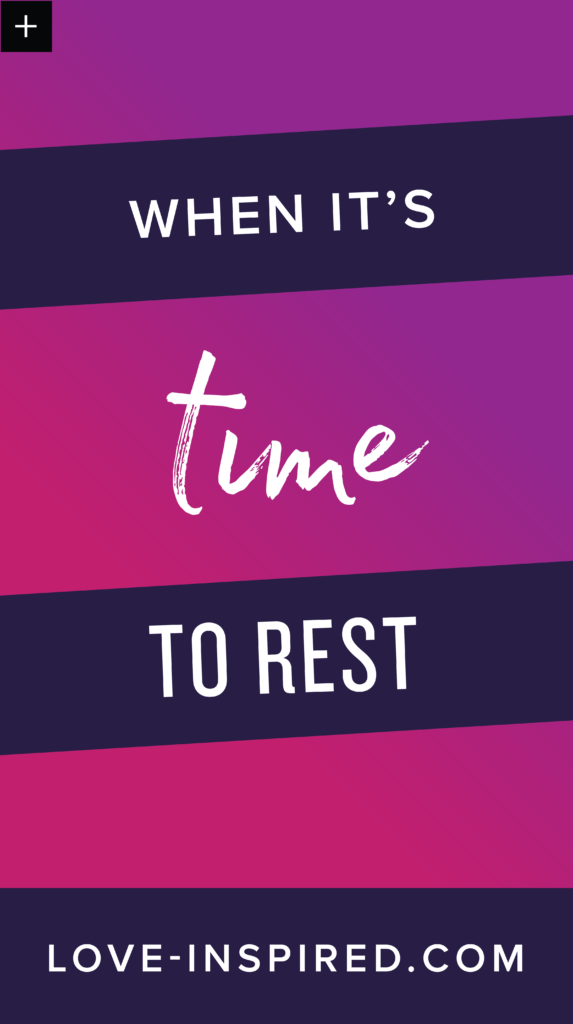 when it's time to rest