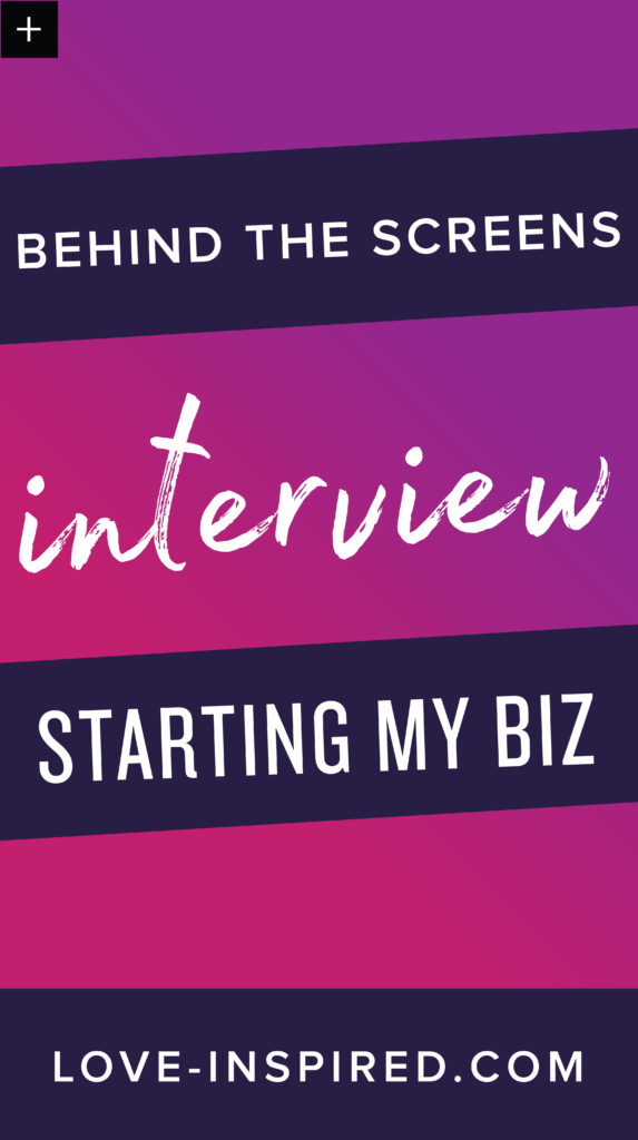 behind the screens interview: starting my business