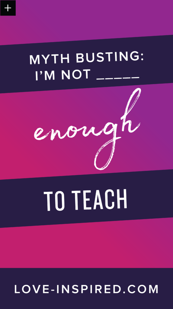 myth busting: I'm not ____ enough to teach