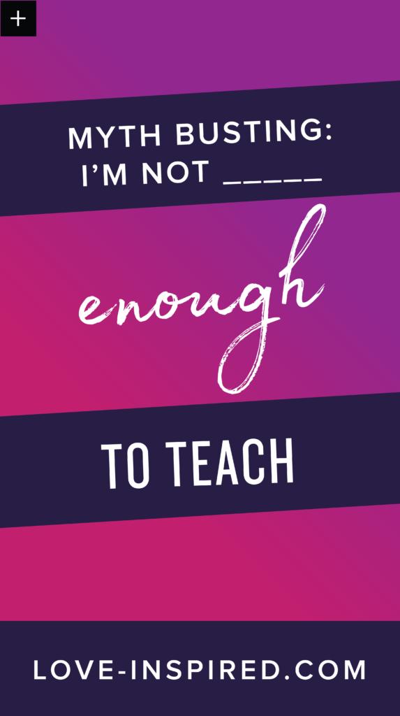 myth busting: I'm not ____ enough to teach