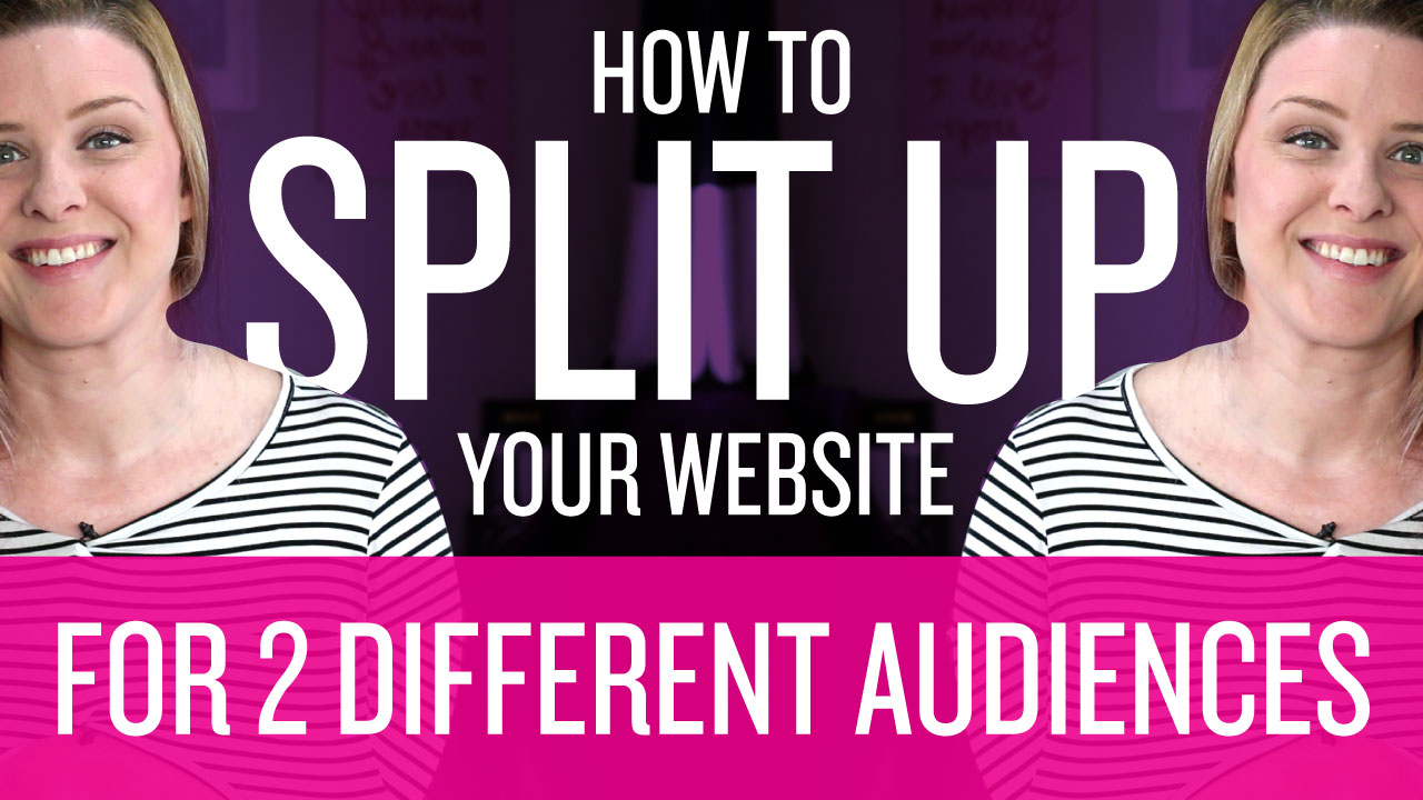 How to Split your Website (and Marketing) for 2 Different Audiences: Small Business Strategies